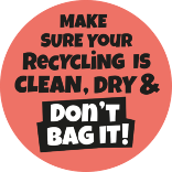 Make sure your recycling is clean, dry and don't bag it
